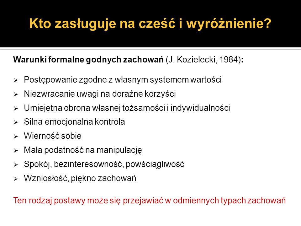 Warunki formalne godnych zachowań (J. Kozielecki, 1984): Postępowanie zgodne z własnym systemem wartości Niezwracanie uwagi na doraźne korzyści Umieję