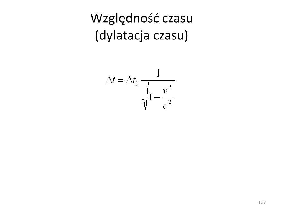 Względność czasu (dylatacja czasu) 107