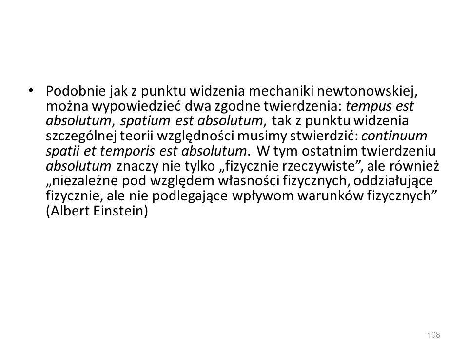 Podobnie jak z punktu widzenia mechaniki newtonowskiej, można wypowiedzieć dwa zgodne twierdzenia: tempus est absolutum, spatium est absolutum, tak z