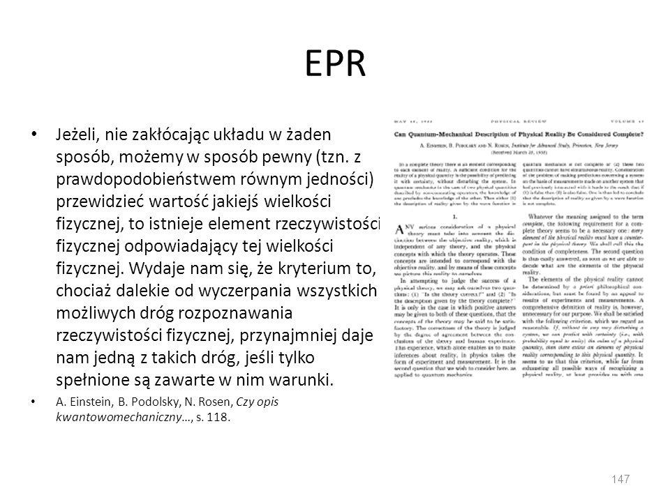 EPR Jeżeli, nie zakłócając układu w żaden sposób, możemy w sposób pewny (tzn. z prawdopodobieństwem równym jedności) przewidzieć wartość jakiejś wielk