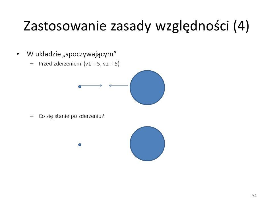 Zastosowanie zasady względności (4) W układzie spoczywającym – Przed zderzeniem (v1 = 5, v2 = 5) – Co się stanie po zderzeniu? 54