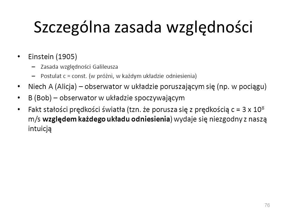 Szczególna zasada względności Einstein (1905) – Zasada względności Galileusza – Postulat c = const. (w próżni, w każdym układzie odniesienia) Niech A
