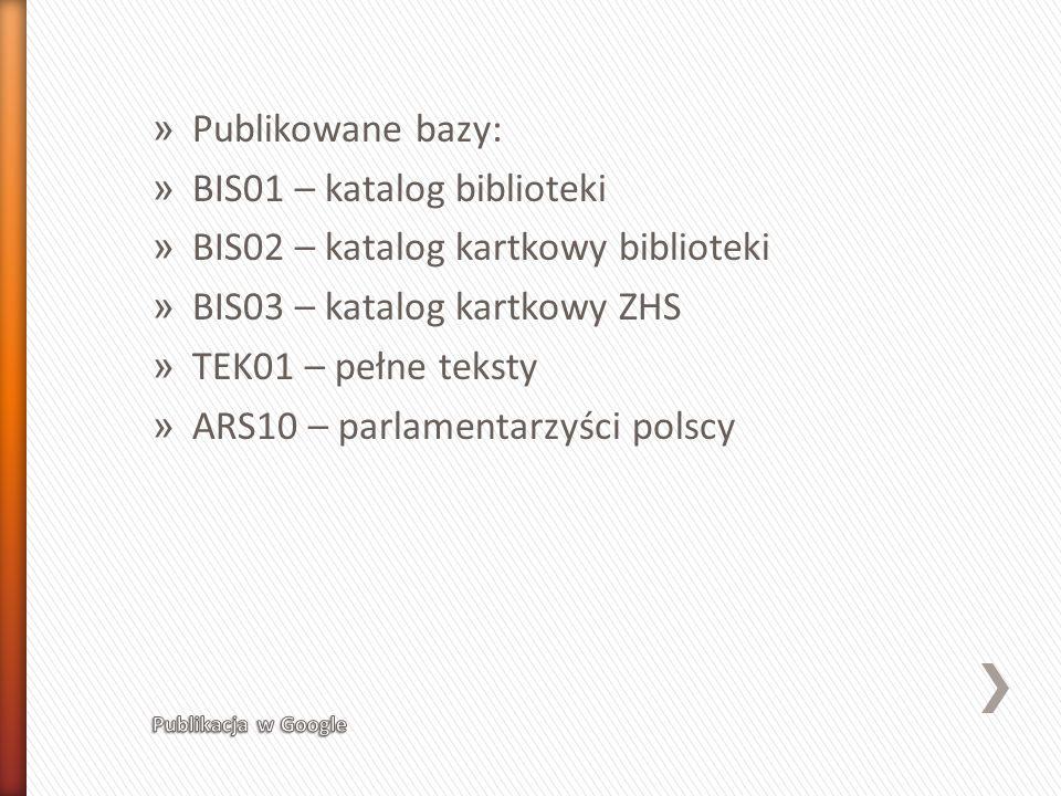 » Publikowane bazy: » BIS01 – katalog biblioteki » BIS02 – katalog kartkowy biblioteki » BIS03 – katalog kartkowy ZHS » TEK01 – pełne teksty » ARS10 –