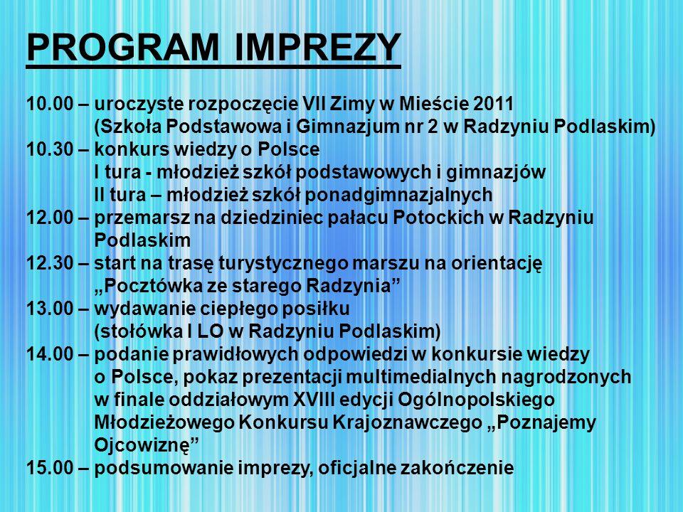 PROGRAM IMPREZY 10.00 – uroczyste rozpoczęcie VII Zimy w Mieście 2011 (Szkoła Podstawowa i Gimnazjum nr 2 w Radzyniu Podlaskim) 10.30 – konkurs wiedzy