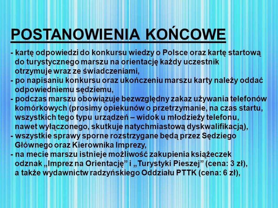 POSTANOWIENIA KOŃCOWE - kartę odpowiedzi do konkursu wiedzy o Polsce oraz kartę startową do turystycznego marszu na orientację każdy uczestnik otrzymu