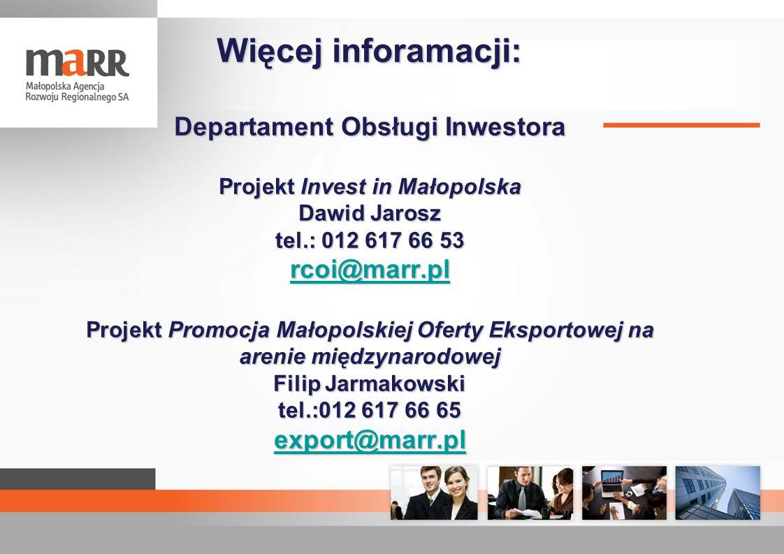 Więcej inforamacji: Departament Obsługi Inwestora Projekt Invest in Małopolska Dawid Jarosz tel.: 012 617 66 53 rcoi@marr.pl Projekt Promocja Małopols