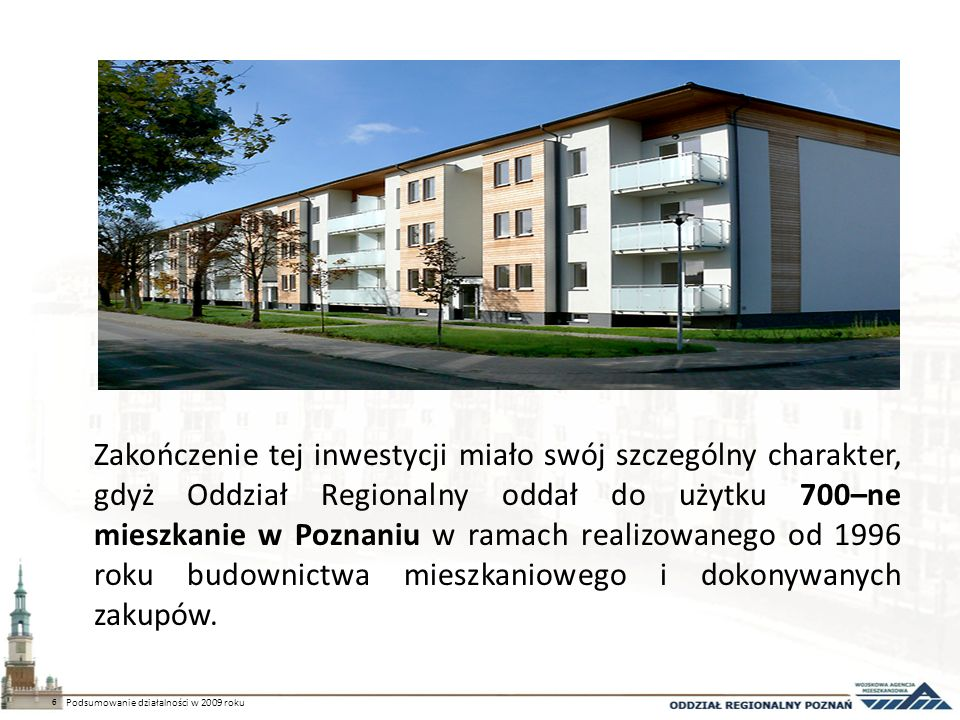 Zakończenie tej inwestycji miało swój szczególny charakter, gdyż Oddział Regionalny oddał do użytku 700–ne mieszkanie w Poznaniu w ramach realizowanego od 1996 roku budownictwa mieszkaniowego i dokonywanych zakupów.