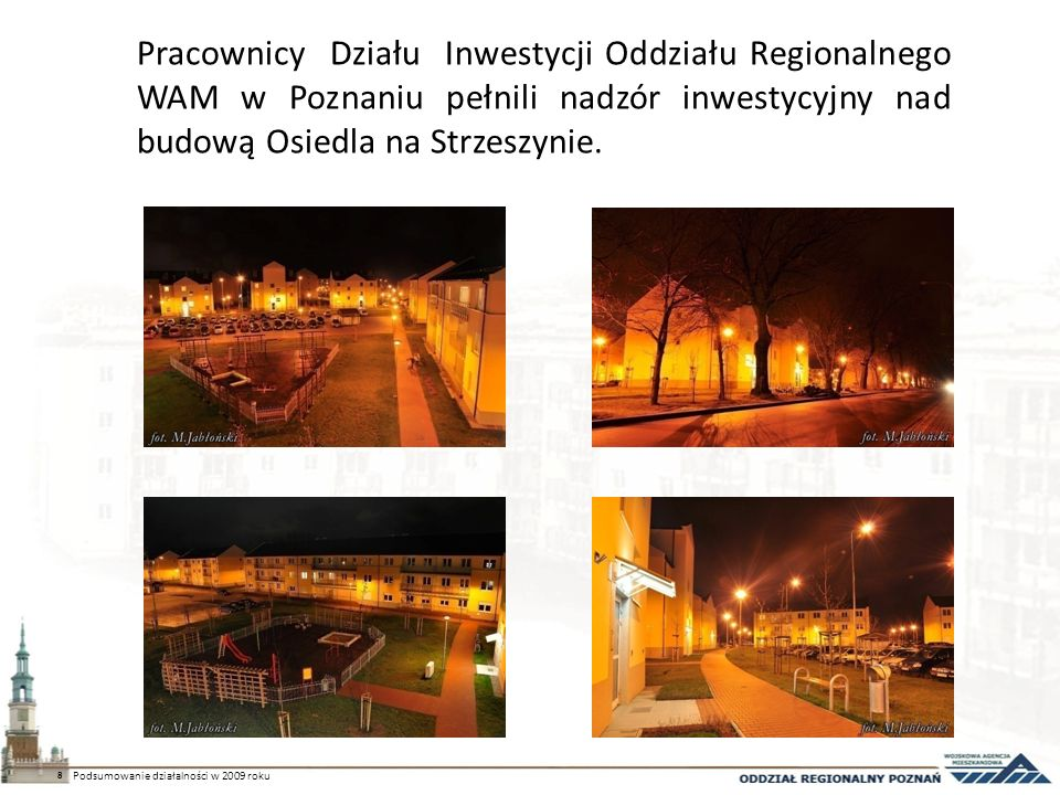 Pracownicy Działu Inwestycji Oddziału Regionalnego WAM w Poznaniu pełnili nadzór inwestycyjny nad budową Osiedla na Strzeszynie. 8 Podsumowanie działa