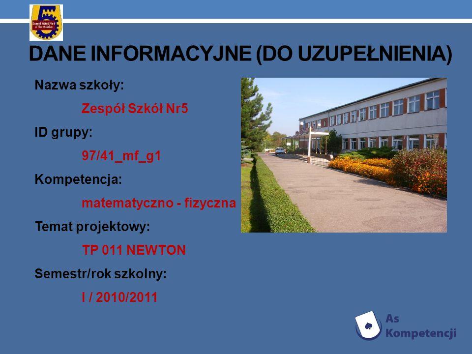 DANE INFORMACYJNE (DO UZUPEŁNIENIA) Nazwa szkoły: Zespół Szkół Nr5 ID grupy: 97/41_mf_g1 Kompetencja: matematyczno - fizyczna Temat projektowy: TP 011
