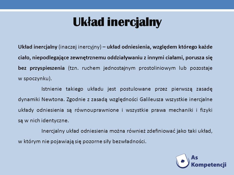 Uk ł ad inercjalny Układ inercjalny (inaczej inercyjny) – układ odniesienia, względem którego każde ciało, niepodlegające zewnętrznemu oddziaływaniu z