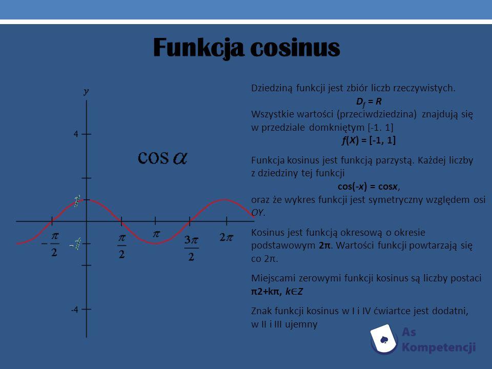 Funkcja cosinus Dziedziną funkcji jest zbiór liczb rzeczywistych. D f = R Wszystkie wartości (przeciwdziedzina) znajdują się w przedziale domkniętym [