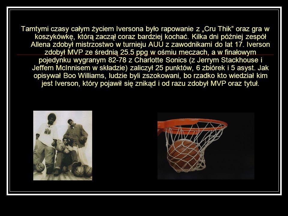 Tamtymi czasy całym życiem Iversona było rapowanie z Cru Thik oraz gra w koszykówkę, którą zaczął coraz bardziej kochać. Kilka dni później zespół Alle