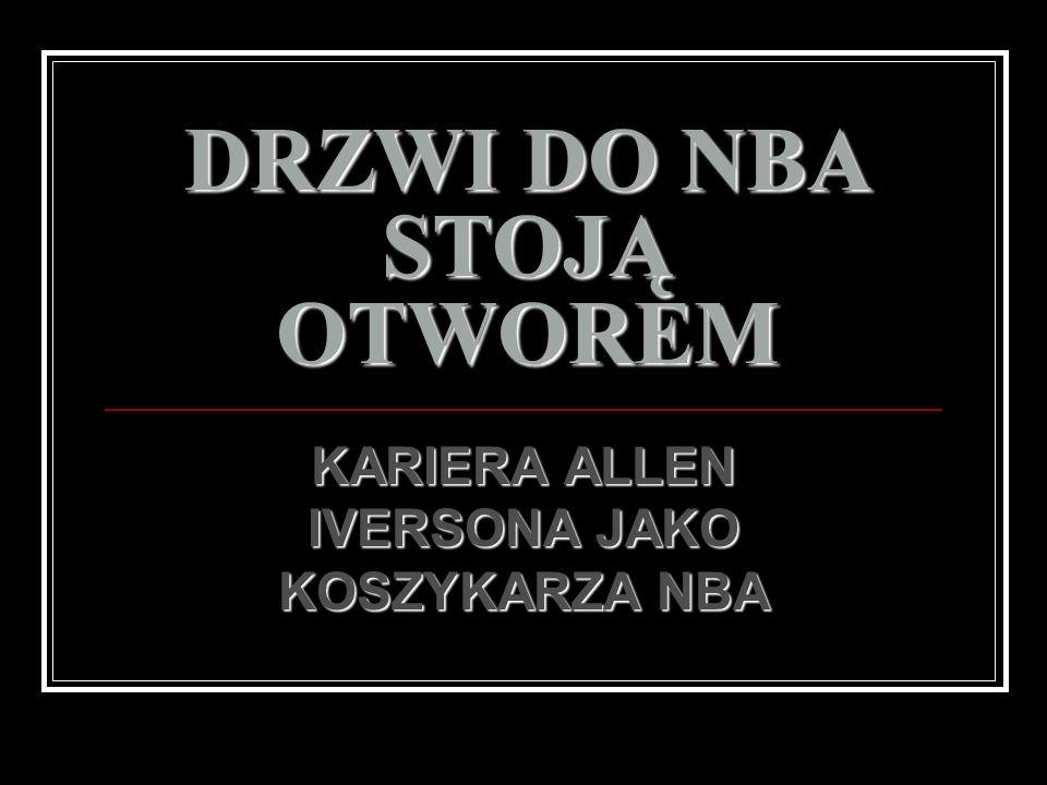 DRZWI DO NBA STOJĄ OTWOREM KARIERA ALLEN IVERSONA JAKO KOSZYKARZA NBA