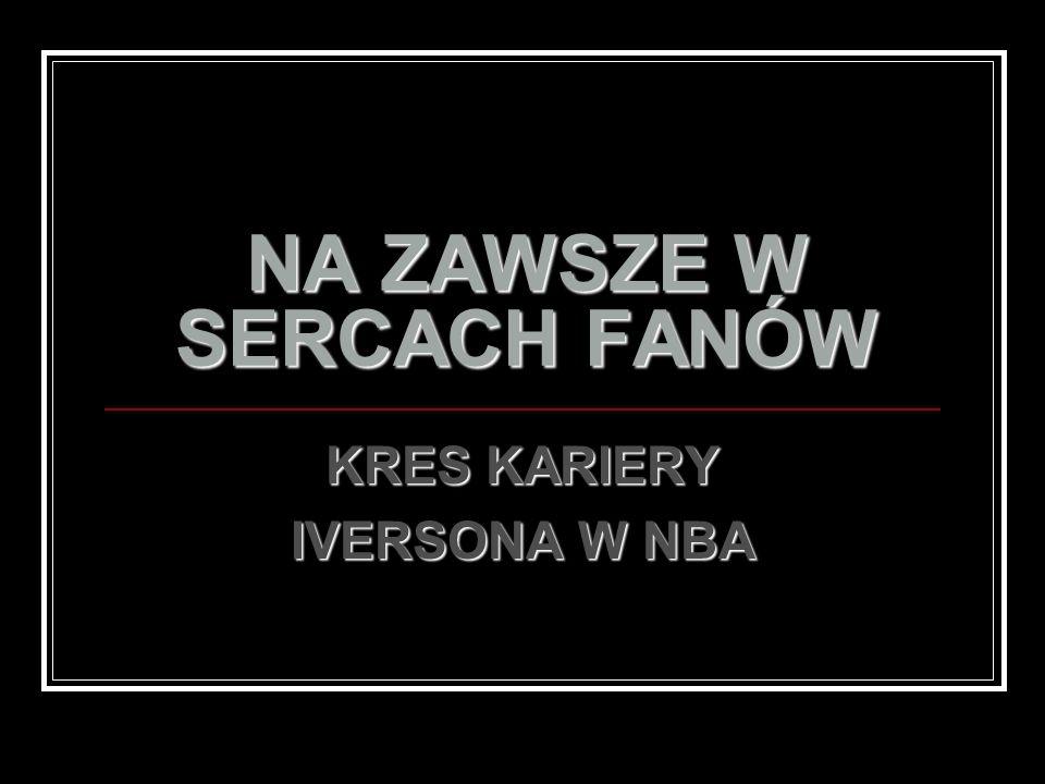 NA ZAWSZE W SERCACH FANÓW KRES KARIERY IVERSONA W NBA