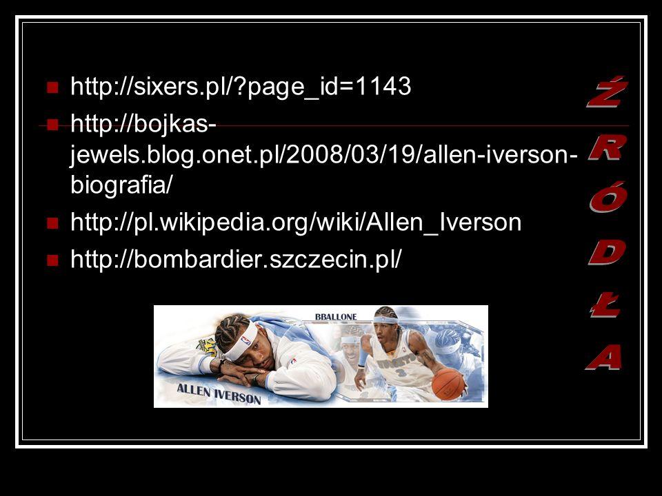 http://sixers.pl/?page_id=1143 http://bojkas- jewels.blog.onet.pl/2008/03/19/allen-iverson- biografia/ http://pl.wikipedia.org/wiki/Allen_Iverson http