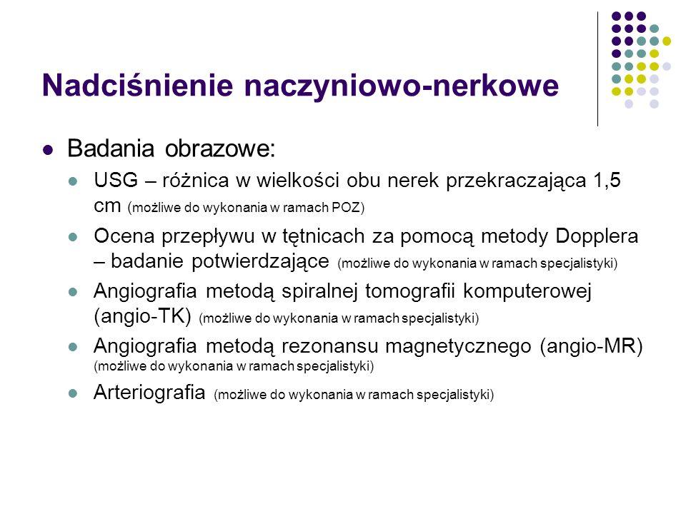 Nadciśnienie naczyniowo-nerkowe Badania obrazowe: USG – różnica w wielkości obu nerek przekraczająca 1,5 cm ( możliwe do wykonania w ramach POZ) Ocena
