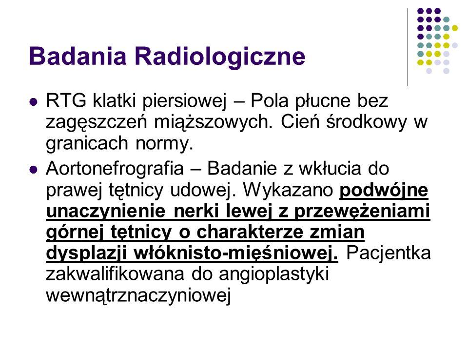 Badania Radiologiczne RTG klatki piersiowej – Pola płucne bez zagęszczeń miąższowych. Cień środkowy w granicach normy. Aortonefrografia – Badanie z wk