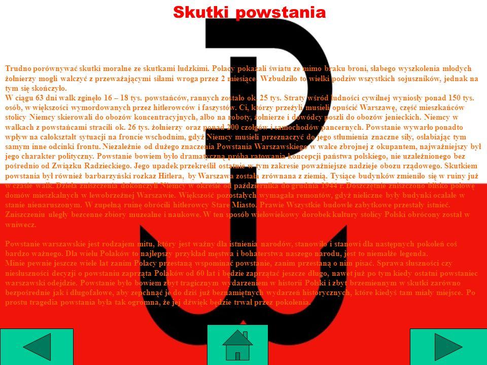Skutki powstania Trudno porównywać skutki moralne ze skutkami ludzkimi. Polacy pokazali światu ze mimo braku broni, słabego wyszkolenia młodych żołnie