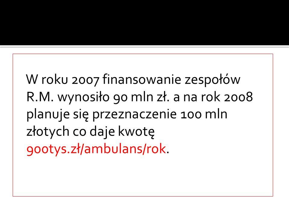 W roku 2007 finansowanie zespołów R.M. wynosiło 90 mln zł. a na rok 2008 planuje się przeznaczenie 100 mln złotych co daje kwotę 900tys.zł/ambulans/ro