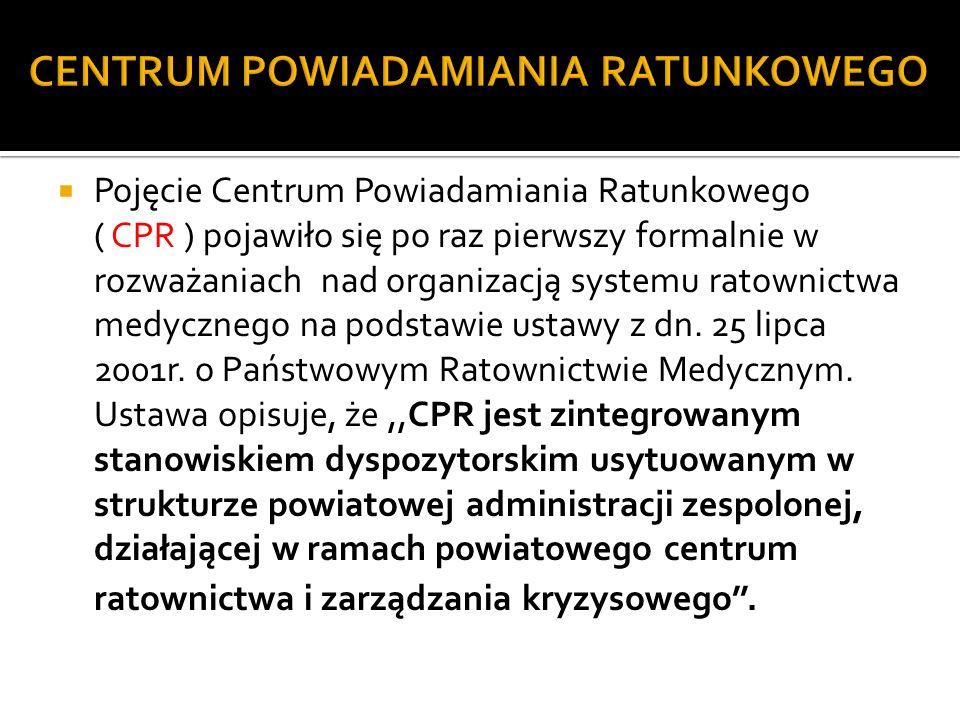CENTRUM POWIADAMIANIA RATUNKOWEGO Pojęcie Centrum Powiadamiania Ratunkowego ( CPR ) pojawiło się po raz pierwszy formalnie w rozważaniach nad organiza
