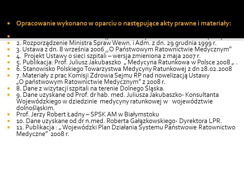 Opracowanie wykonano w oparciu o następujące akty prawne i materiały: 1. Ustawa z dn. 8 września 2006,,O Państwowym Ratownictwie Medycznym 2. Rozporzą