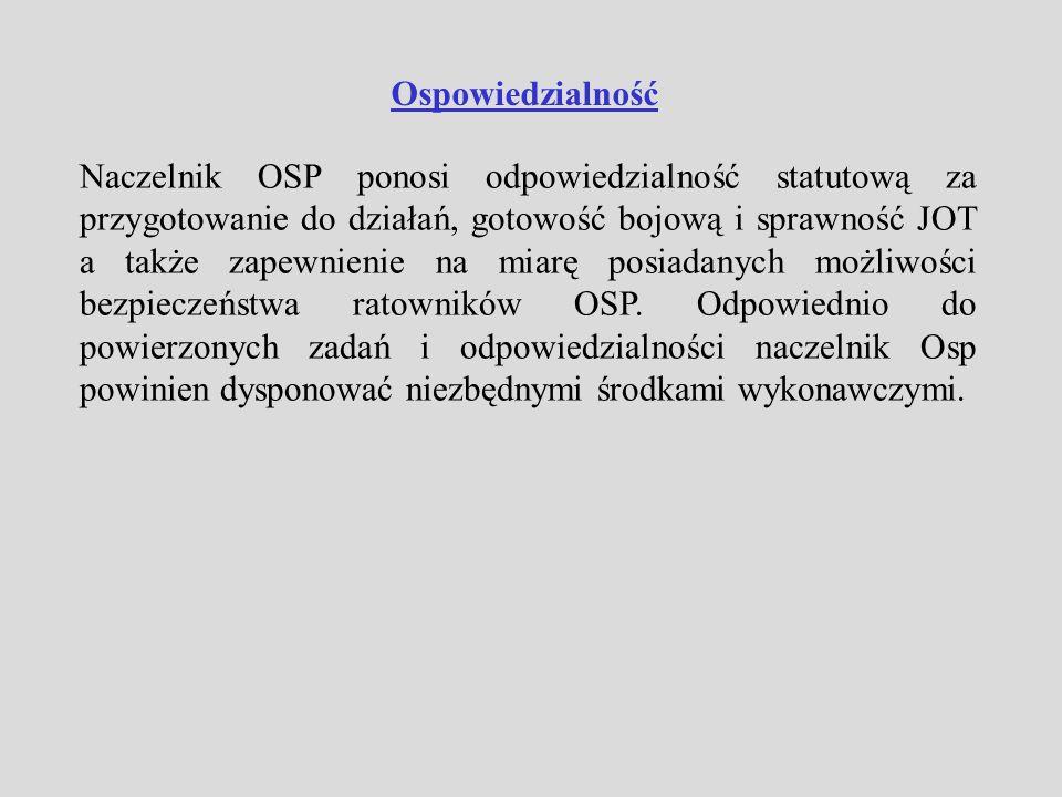 Ospowiedzialność Naczelnik OSP ponosi odpowiedzialność statutową za przygotowanie do działań, gotowość bojową i sprawność JOT a także zapewnienie na m