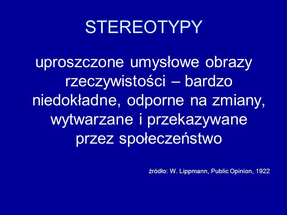 Cechy stereotypu wg Lippmanna: zdolność do mechanicznej, seryjnej powtarzalności i odradzania się duża trwałość absurdalność, niedorzeczność, emocje nad rozumem => samospełniające się proroctwo