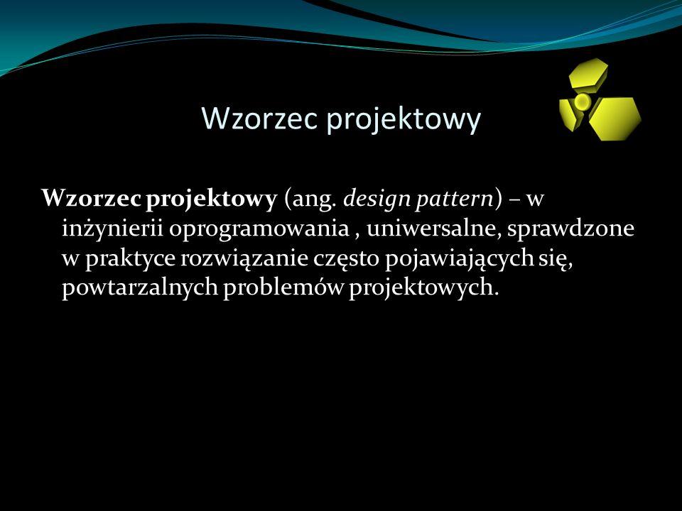 Wzorzec projektowy Wzorzec projektowy (ang. design pattern) – w inżynierii oprogramowania, uniwersalne, sprawdzone w praktyce rozwiązanie często pojaw