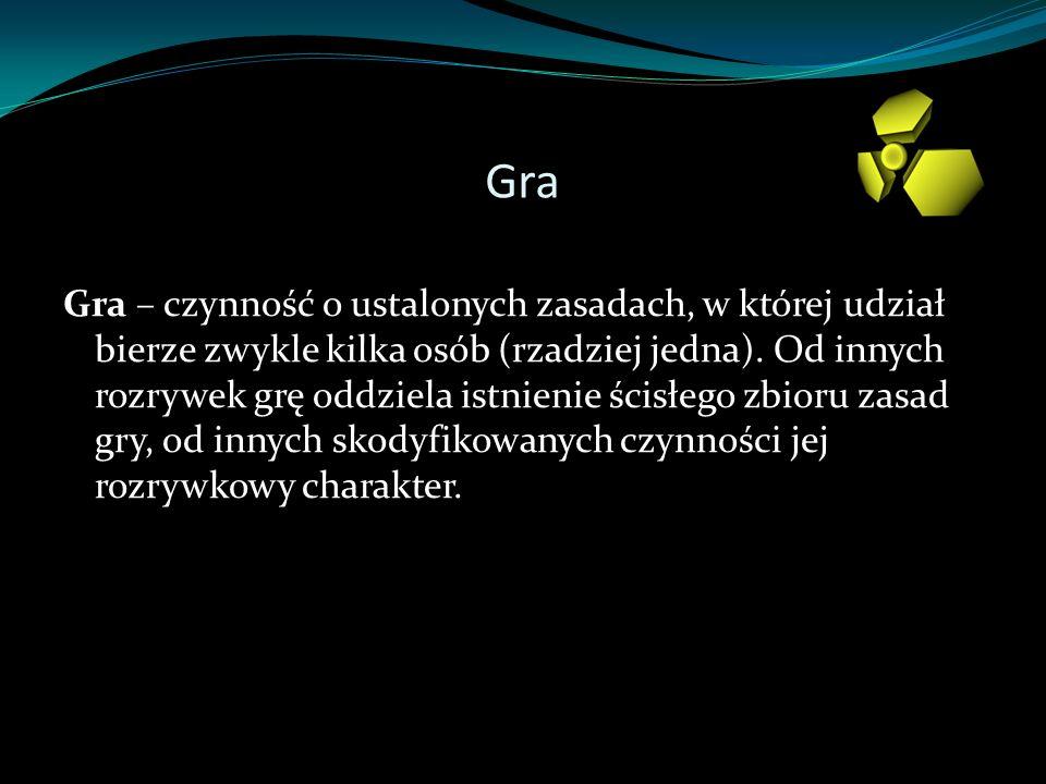 Gra Gra – czynność o ustalonych zasadach, w której udział bierze zwykle kilka osób (rzadziej jedna). Od innych rozrywek grę oddziela istnienie ścisłeg