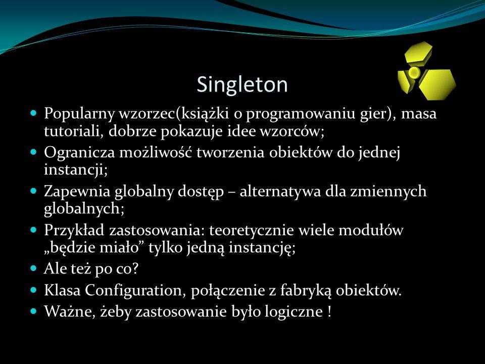 Singleton Popularny wzorzec(książki o programowaniu gier), masa tutoriali, dobrze pokazuje idee wzorców; Ogranicza możliwość tworzenia obiektów do jed