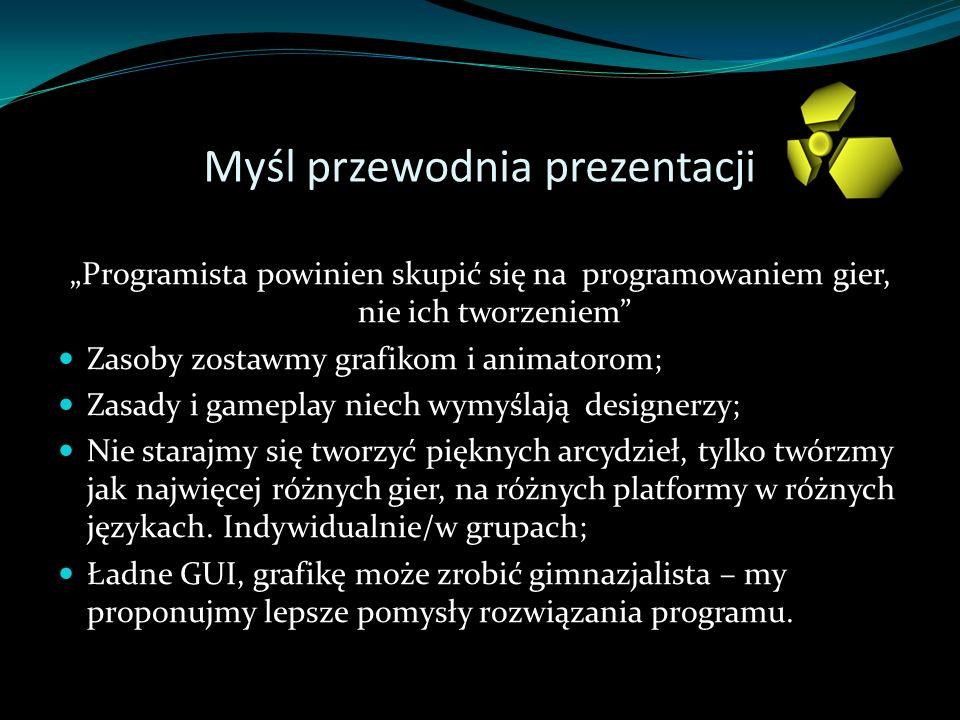 Myśl przewodnia prezentacji Programista powinien skupić się na programowaniem gier, nie ich tworzeniem Zasoby zostawmy grafikom i animatorom; Zasady i