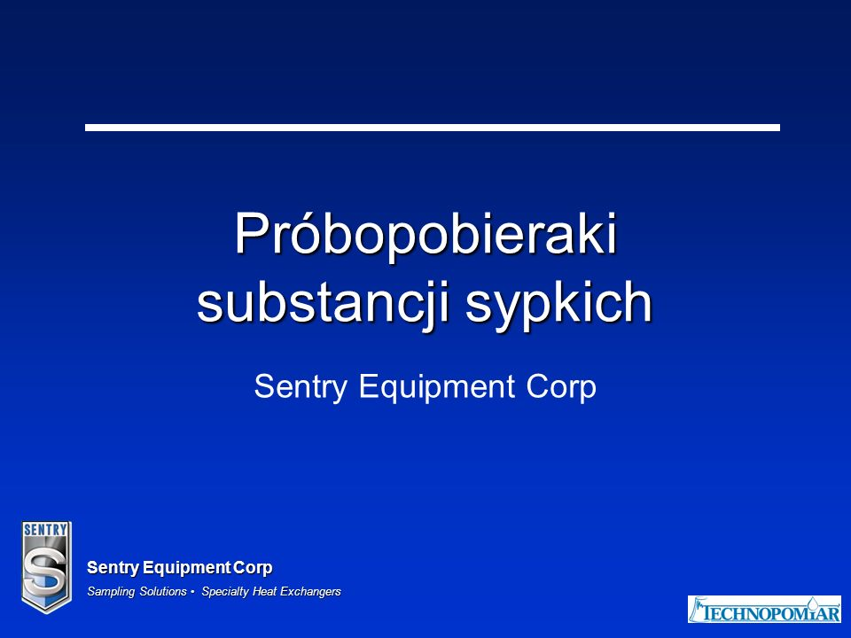 Sentry Equipment Corp Sampling Solutions Specialty Heat Exchangers 52 Próbniki przekrojowe Pobór próbki z całego przekroju poprzecznego strumienia produktu Najbardziej reprezentatywna próbka, lecz wymaga dużo miejsca do zabudowy