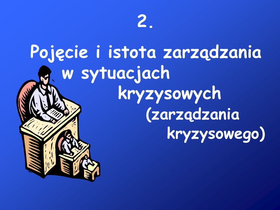 2. Pojęcie i istota zarządzania w sytuacjach kryzysowych (zarządzania kryzysowego)