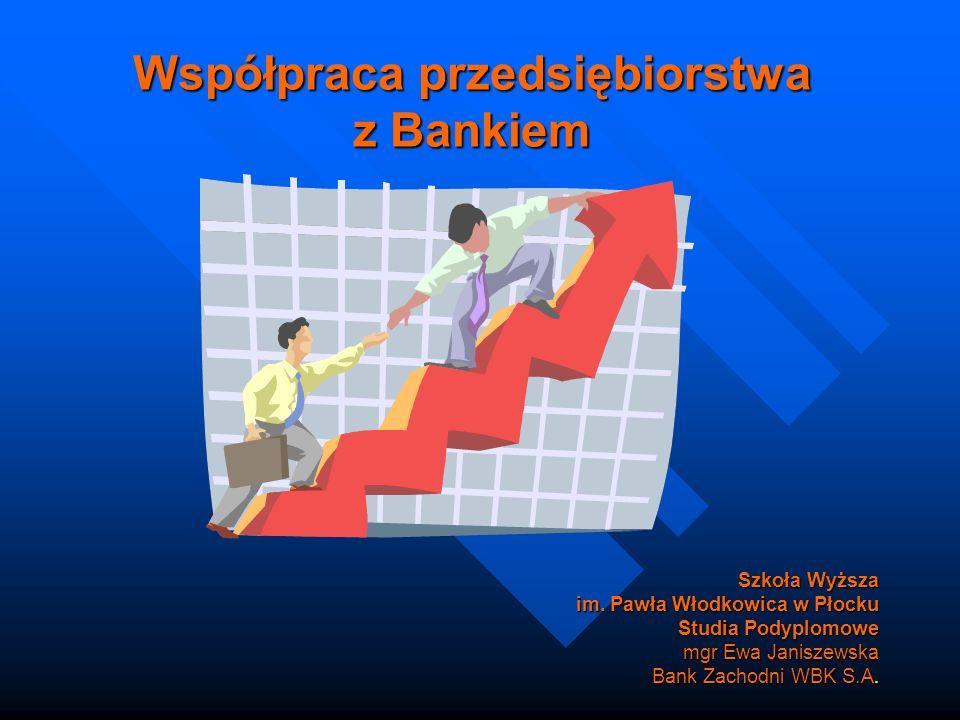 Współpraca przedsiębiorstwa z Bankiem Szkoła Wyższa im. Pawła Włodkowica w Płocku Studia Podyplomowe mgr Ewa Janiszewska Bank Zachodni WBK S.A.