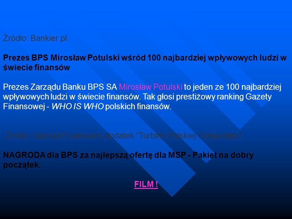 Źródło: Bankier.pl Prezes BPS Mirosław Potulski wśród 100 najbardziej wpływowych ludzi w świecie finansów Prezes Zarządu Banku BPS SA Mirosław Potulsk