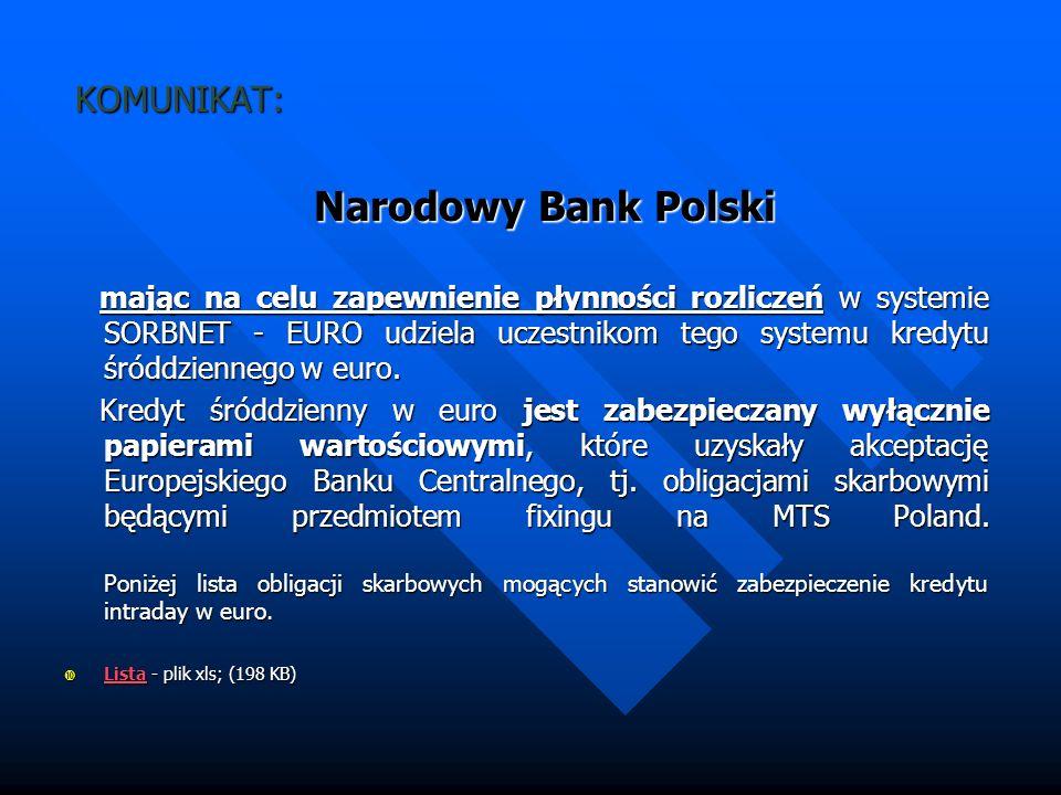 KOMUNIKAT: KOMUNIKAT: Narodowy Bank Polski Narodowy Bank Polski mając na celu zapewnienie płynności rozliczeń w systemie SORBNET - EURO udziela uczest