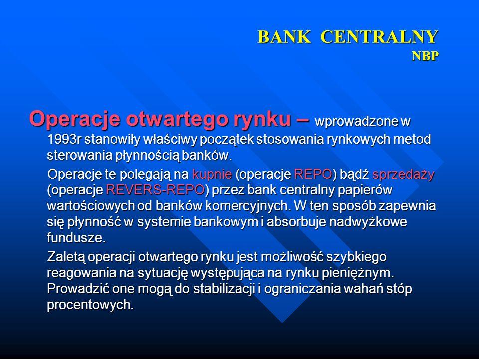 BANK CENTRALNY NBP Operacje otwartego rynku – wprowadzone w 1993r stanowiły właściwy początek stosowania rynkowych metod sterowania płynnością banków.