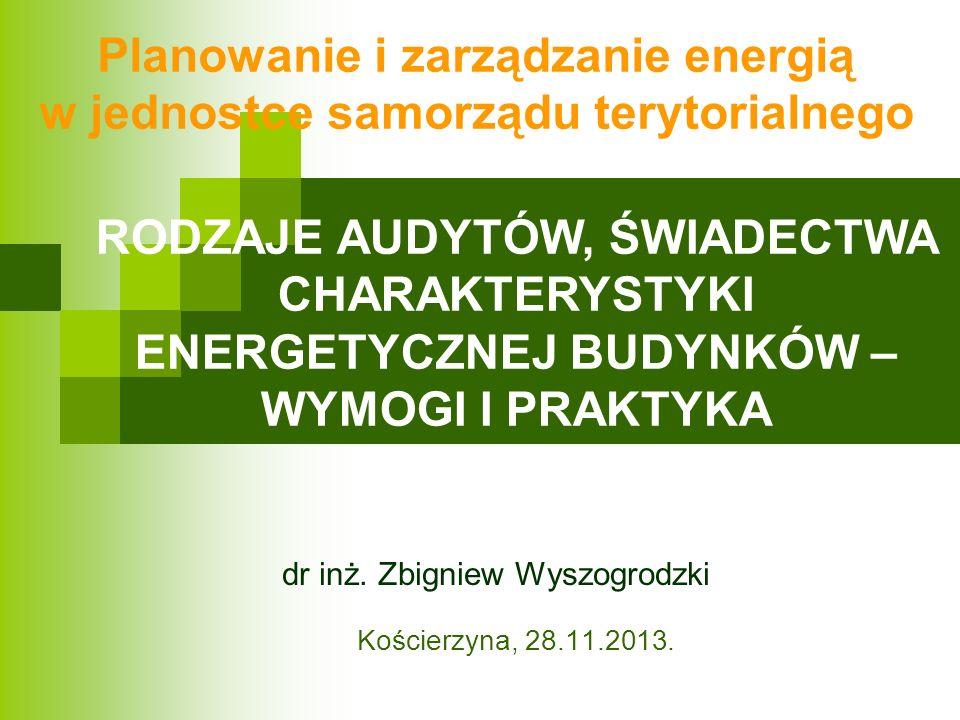 Zawartość świadectwa Objaśnienia: zapotrzebowanie na energię, zapotrzebowanie na nieodnawialną energię pierwotną, zapotrzebowanie na energię końcową, informacje dodatkowe Zbigniew Wyszogrodzki