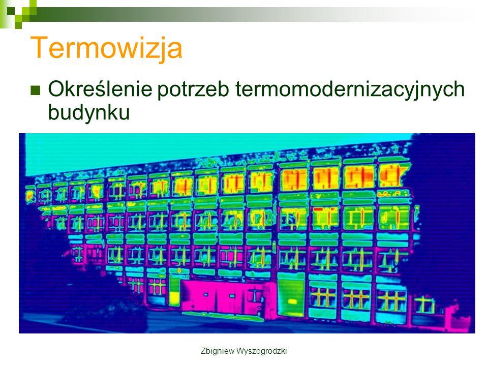 Termowizja Określenie potrzeb termomodernizacyjnych budynku Zbigniew Wyszogrodzki