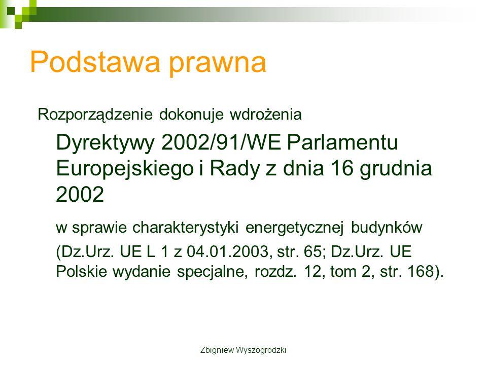 Podstawa prawna Rozporządzenie dokonuje wdrożenia Dyrektywy 2002/91/WE Parlamentu Europejskiego i Rady z dnia 16 grudnia 2002 w sprawie charakterystyki energetycznej budynków (Dz.Urz.