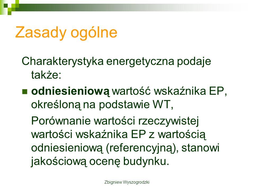 Zasady ogólne Charakterystyka energetyczna podaje także: odniesieniową wartość wskaźnika EP, określoną na podstawie WT, Porównanie wartości rzeczywistej wartości wskaźnika EP z wartością odniesieniową (referencyjną), stanowi jakościową ocenę budynku.