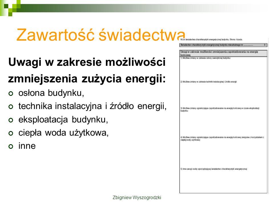 Zawartość świadectwa Uwagi w zakresie możliwości zmniejszenia zużycia energii: osłona budynku, technika instalacyjna i źródło energii, eksploatacja budynku, ciepła woda użytkowa, inne Zbigniew Wyszogrodzki