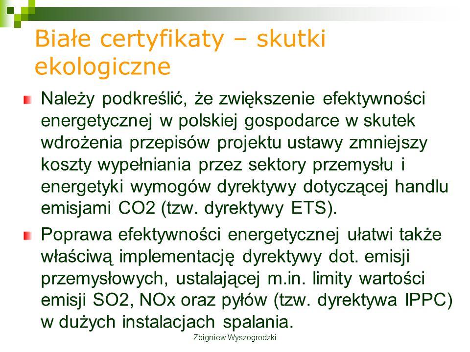 Białe certyfikaty – skutki ekologiczne Należy podkreślić, że zwiększenie efektywności energetycznej w polskiej gospodarce w skutek wdrożenia przepisów projektu ustawy zmniejszy koszty wypełniania przez sektory przemysłu i energetyki wymogów dyrektywy dotyczącej handlu emisjami CO2 (tzw.