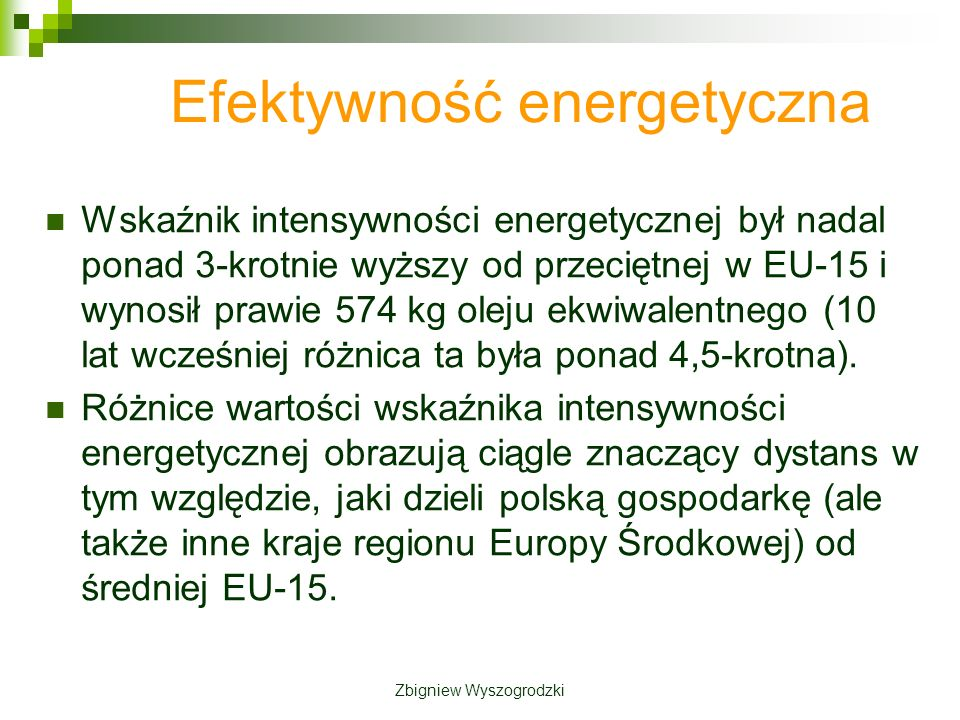 Efektywność energetyczna Wskaźnik intensywności energetycznej był nadal ponad 3-krotnie wyższy od przeciętnej w EU-15 i wynosił prawie 574 kg oleju ekwiwalentnego (10 lat wcześniej różnica ta była ponad 4,5-krotna).