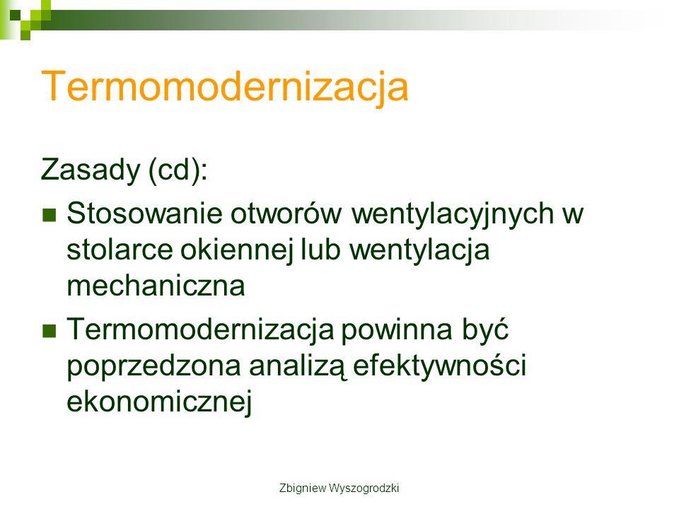 Termomodernizacja Zasady (cd): Stosowanie otworów wentylacyjnych w stolarce okiennej lub wentylacja mechaniczna Termomodernizacja powinna być poprzedzona analizą efektywności ekonomicznej Zbigniew Wyszogrodzki