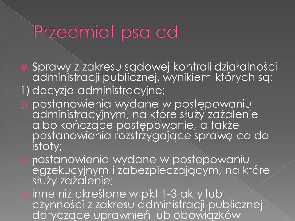 Sprawy z zakresu sądowej kontroli działalności administracji publicznej, wynikiem których są: 1)decyzje administracyjne; 2) postanowienia wydane w pos