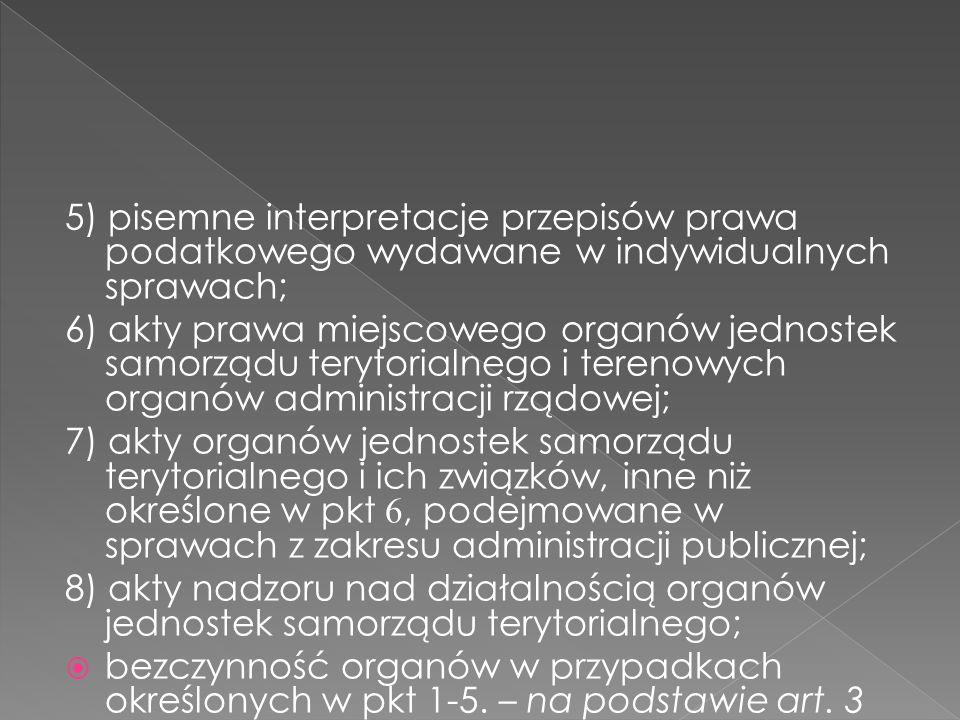 5) pisemne interpretacje przepisów prawa podatkowego wydawane w indywidualnych sprawach; 6) akty prawa miejscowego organów jednostek samorządu terytor