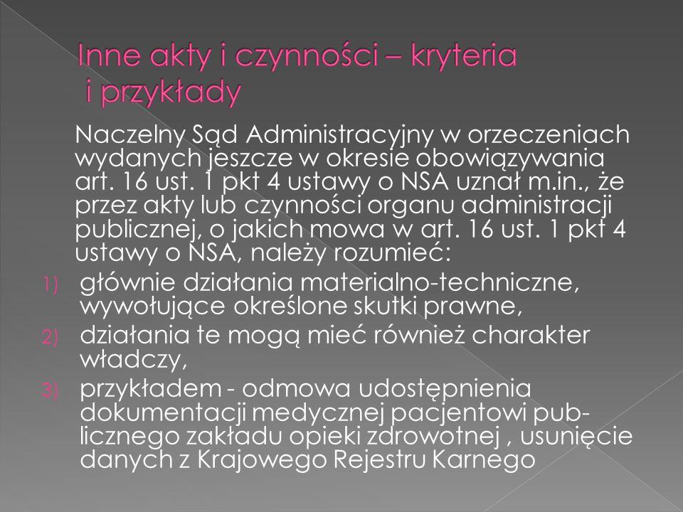 Naczelny Sąd Administracyjny w orzeczeniach wydanych jeszcze w okresie obowiązywania art. 16 ust. 1 pkt 4 ustawy o NSA uznał m.in., że przez akty lub