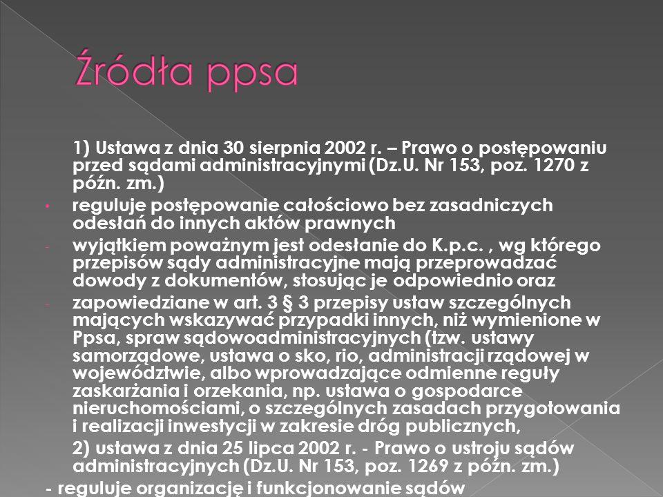1) Ustawa z dnia 30 sierpnia 2002 r. – Prawo o postępowaniu przed sądami administracyjnymi (Dz.U. Nr 153, poz. 1270 z późn. zm.) reguluje postępowanie