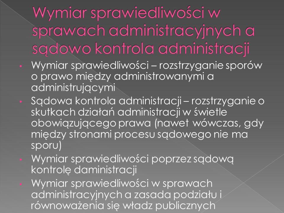 Postępowanie sądowo administracyjne – Uregulowane przepisami prawa postępowanie przed sądami administracyjnymi w sprawach należących do ich właściwości (sprawach sądowoadministracyjnych) Prawo psa Przepisy Konstytucji, reguły ratyfikowanych umów międzynarodowych i innych równorzędnych im źródeł prawa międzynarodowego oraz prawa europejskiego, ustaw i rozporządzeń wydanych na ich podstawie oraz w celu ich wykonania, regulujących sposób rozpoznawania i rozstrzygania spraw przez sądy administracyjne